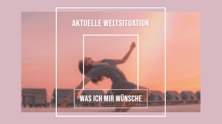 Weltsituation – was ich mir wünsche