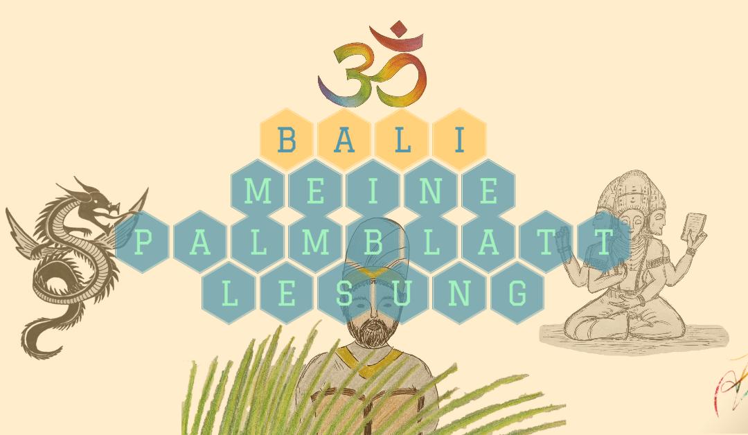 Bali – Meine Palmblattlesung und ich