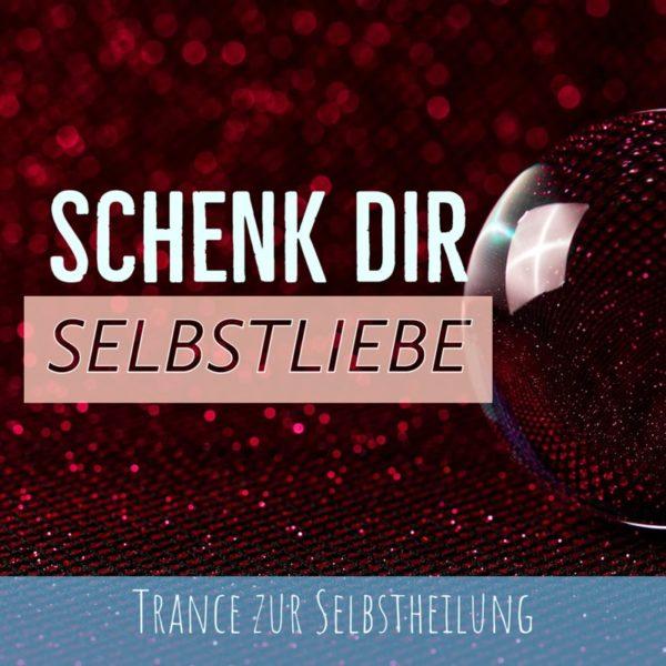 Trance - Schenk dir Selbstliebe